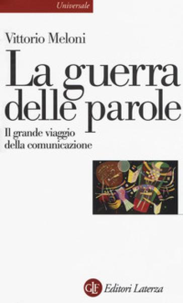 La guerra delle parole. Il grande viaggio della comunicazione - Vittorio Meloni |