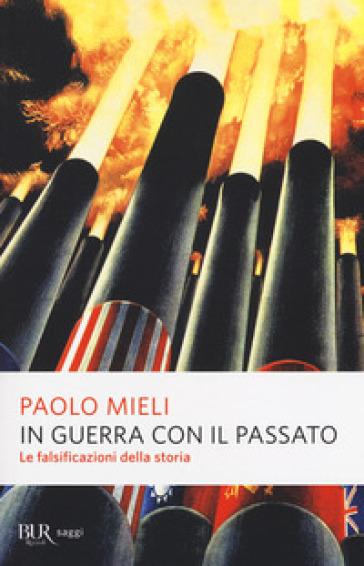 In guerra con il passato. Le falsificazioni della storia - Paolo Mieli |