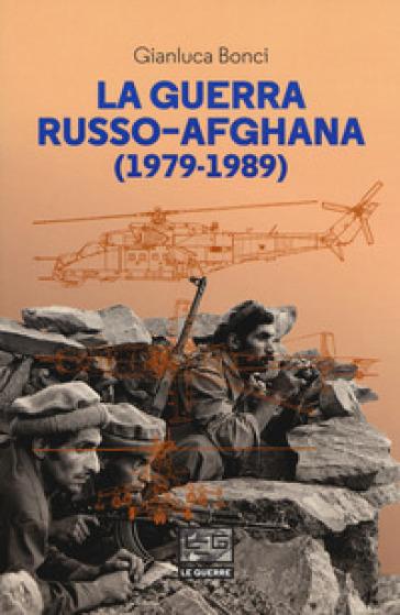 La guerra russo-afgana (1979-1989) - Gianluca Bonci | Jonathanterrington.com