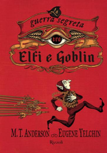 La guerra segreta tra Elfi e Goblin - M. T. Anderson  