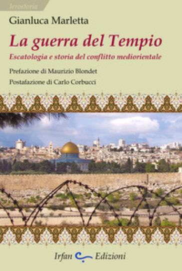 La guerra del tempio. Escatologia e storia del conflitto mediorientale - Gianluca Marletta |