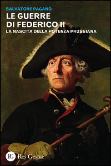 Le guerre di Federico II. La nascita della potenza prussiana - Salvatore Pagano | Ericsfund.org