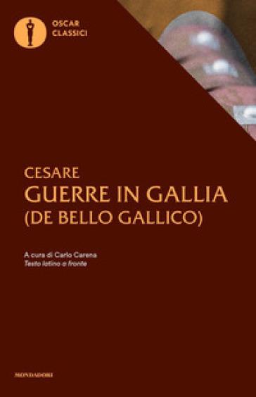 Le guerre in Gallia. Testo latino a fronte - Gaio Giulio Cesare  