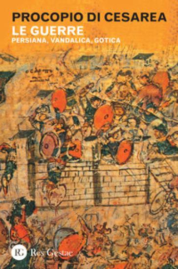 Le guerre. Persiana, vandalica, gotica - Procopio di Cesarea |