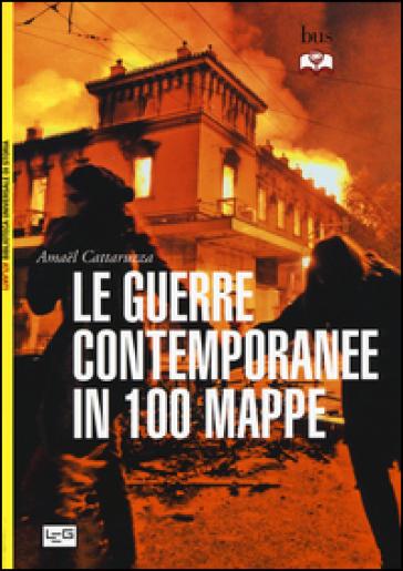 Le guerre contemporanee in 100 mappe - Amael Cattaruzza |