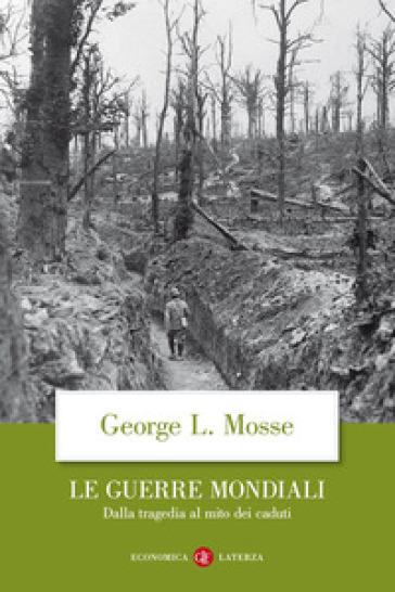 Le guerre mondiali. Dalla tragedia al mito dei caduti - George L. Mosse pdf epub