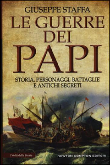 Le guerre dei papi. Storia, personaggi, battaglie e antichi segreti - Giuseppe Staffa   Rochesterscifianimecon.com