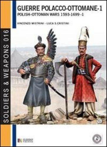 Le guerre polacco-ottomane 1593-1699. 1.Le forze in campo - Vincenzo Mistrini |