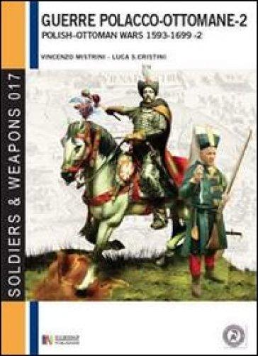 Le guerre polacco-ottomane 1593-1699. 2.Gli scontri armati - Vincenzo Mistrini |