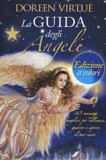 La guida degli angeli. 365 messaggi angelici per sollevare, guarire e aprire il tuo cuore - Doreen Virtue |
