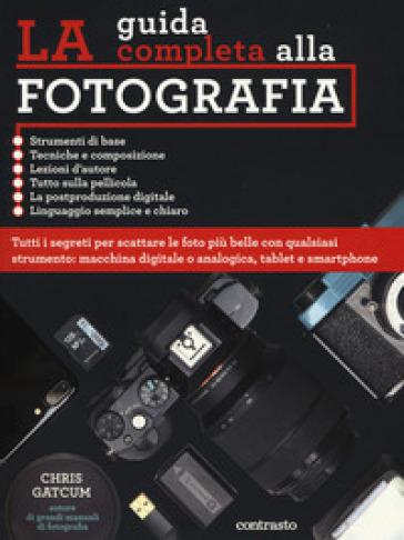 La guida completa alla fotografia. Ediz. illustrata - Chris Gatcum |