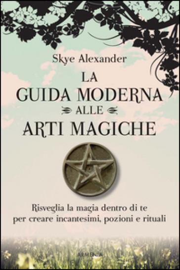 La guida moderna alle arti magiche - Skye Alexander pdf epub
