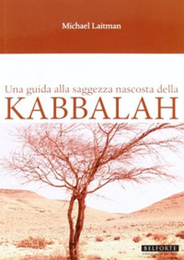 Una guida alla saggezza nascosta della Kabbalah - Michael Laitman  