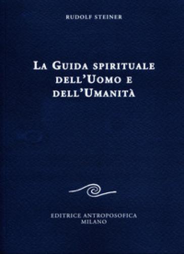 La guida spirituale dell'uomo e dell'umanità - Rudolph Steiner |