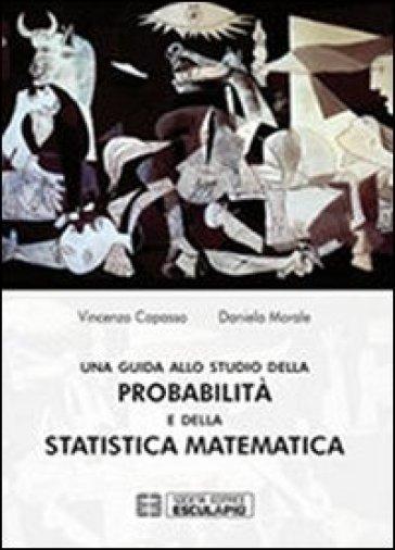 Una guida allo studio della probabilità e della statistica matematica - Vincenzo Capasso   Thecosgala.com