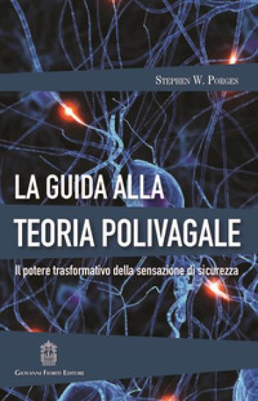 La guida alla teoria polivagale. Il potere trasformativo della sensazione di sicurezza - Stephen W. Porges |