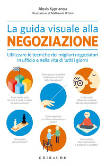 La guida visuale alla negoziazione. Utilizzare le tecniche dei migliori negoziatori in ufficio e nella vita di tutti i giorni - Alexis Kyprianou | Thecosgala.com