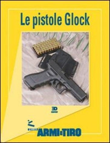Le guide di Armi e Tiro. 3.Le pistole Glock - C. Bigatti |