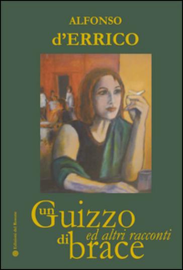 Un guizzo di brace ed altri racconti - Alfonso D'Errico  