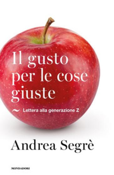 Il gusto per le cose giuste. Lettera alla generazione Z - Andrea Segrè | Thecosgala.com