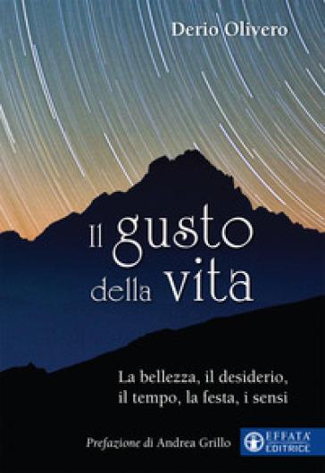 Il gusto della vita. La bellezza, il desiderio, il tempo, la festa, i sensi - Derio Olivero | Thecosgala.com