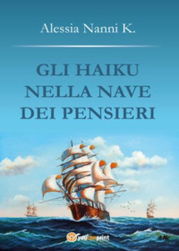 Gli haiku nella nave dei pensieri - Alessia Nanni K.   Kritjur.org