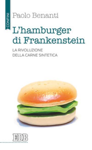 L'hamburger di Frankenstein. La rivoluzione della carne sintetica - Paolo Benanti | Rochesterscifianimecon.com