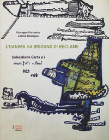 L'hanima ha bisogno di réclame Sebastiano Carta e i manifesti settari 1929-1969. Ediz. illustrata - Letizia Rostagno |