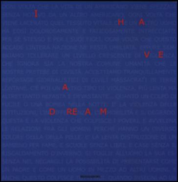 I have a dream. 50 artisti più uno a sostegno dei diritti umani. Catalogo della mostra (Milano, 8 ottobre-10 ottobre 2014). Ediz. italiana e inglese - Maria Rosaria Buri | Jonathanterrington.com