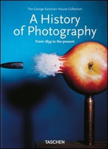 A history of photography. Ediz. illustrata
