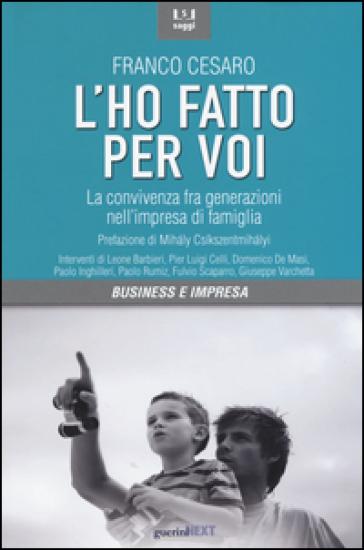 L'ho fatto per voi. La convivenza fra generazioni nell'impresa di famiglia - Cesare Franco | Thecosgala.com