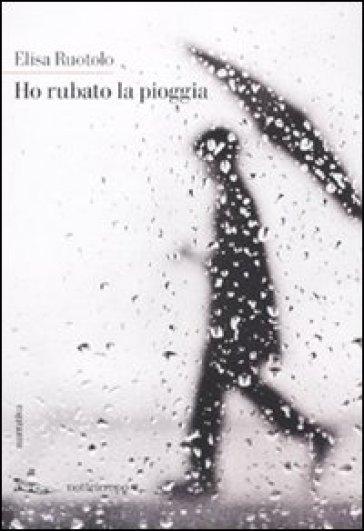 ho rubato la pioggia - Elisa Ruotolo | Ericsfund.org