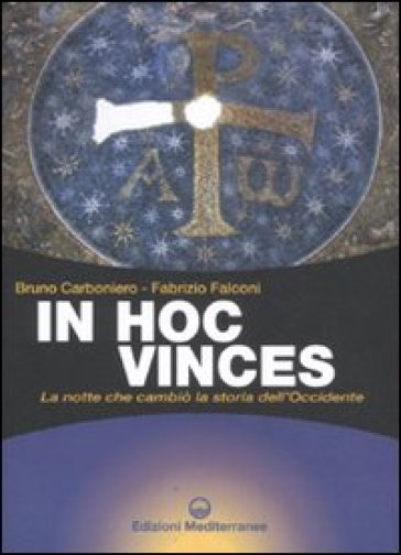 In hoc vinces. La notte che cambiò la storia dell'Occidente