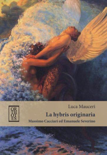 La «hybris» originaria. Massimo Cacciari ed Emanuele Severino - Luca Mauceri   Rochesterscifianimecon.com