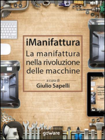 iManifattura. La manifattura nella rivoluzione delle macchine - G. Sapelli   Thecosgala.com