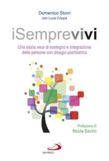 iSemprevivi. Una storia vera di sostegno e integrazione delle persone con disagio psichiatrico - Domenico Storri |