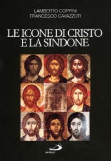 Le icone di Cristo e la Sindone. Un modello per l'arte cristiana - Lamberto Coppini  