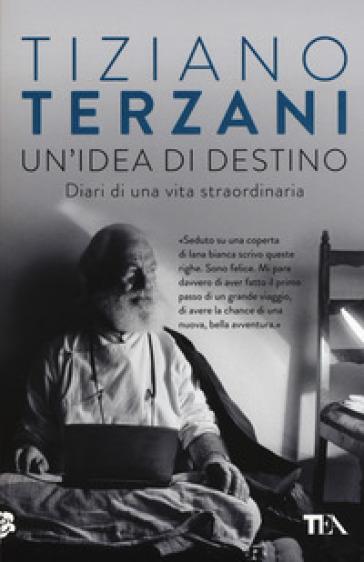 Un'idea di destino. Diari di una vita straordinaria - Tiziano Terzani |