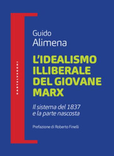 L'idealismo illiberale del giovane Marx. Il sistema del 1837 e la parte nascosta - Guido Alimena | Thecosgala.com