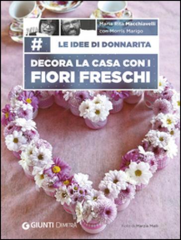 Le idee di donnarita decora la casa con i fiori freschi for Case di tronchi freschi