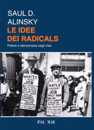Le idee dei radicals. Potere e democrazia negli USA - Saul D. Alinsky  