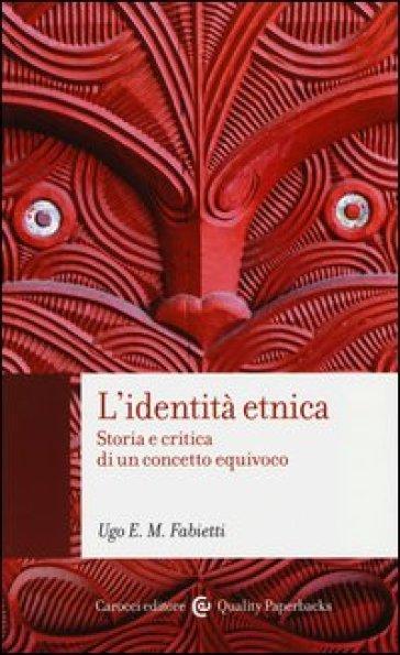L'identità etnica. Storia e critica di un concetto equivoco - Ugo Fabietti pdf epub