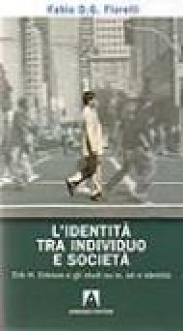L'identità tra individuo e società. Erik H. Erikson e gli studi su io, sé e identità - Fabio D. Fiorelli | Rochesterscifianimecon.com
