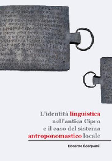 L'identità linguistica nell'antica Cipro e il caso del sistema antroponomastico locale - Edoardo Scarpanti |