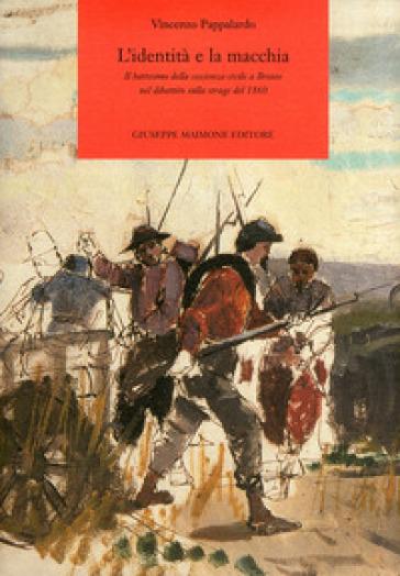 L'identità e la macchia. Il battesimo della coscienza civile a Bronte nel dibattito sulla strage del 1860 - Vincenzo Pappalardo   Kritjur.org