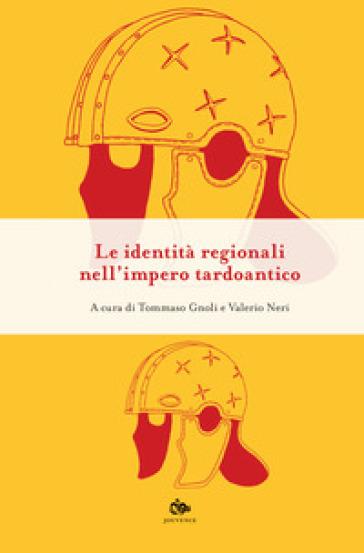 Le identità regionali nell' impero tardoantico - T. Gnoli |