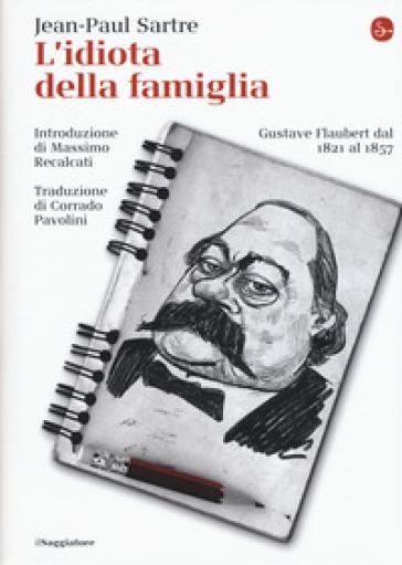 L'idiota della famiglia. Gustave Flaubert dal 1821 al 1857 - Jean-Paul Sartre | Thecosgala.com