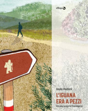 L'iguana era a pezzi. Tre vite lungo la Francigena - Giulio Pedani   Ericsfund.org