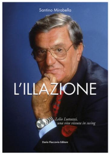L'illazione. Lelio Luttazzi, una vita vissuta in swing - Santino Mirabella pdf epub