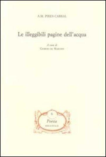 Le illeggibili pagine dell'acqua - A. M. Pires Cabral  